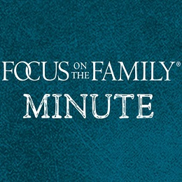 Focus On The Family Minute